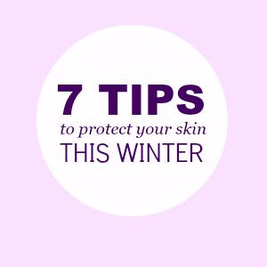 7 tips to protect your skin this winter